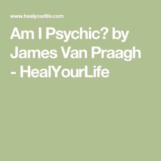 Am I Psychic? by James Van Praagh - HealYourLife