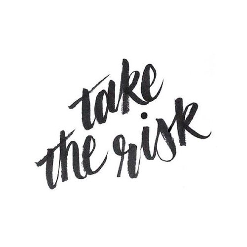 Take the risk...
