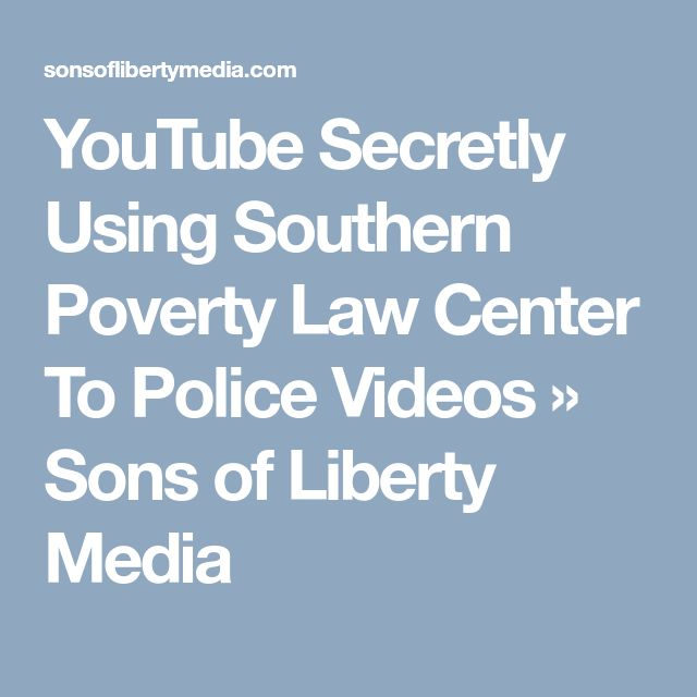 YouTube Secretly Using Southern Poverty Law Center To Police Videos » Sons of Liberty Media