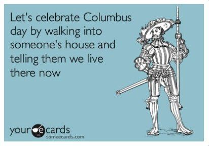 Lol: Columbus Day, Happy Columbus, Columbusday, Funny Stuff, So True, Ecards, Celebrity Columbus, True Stories, Native American