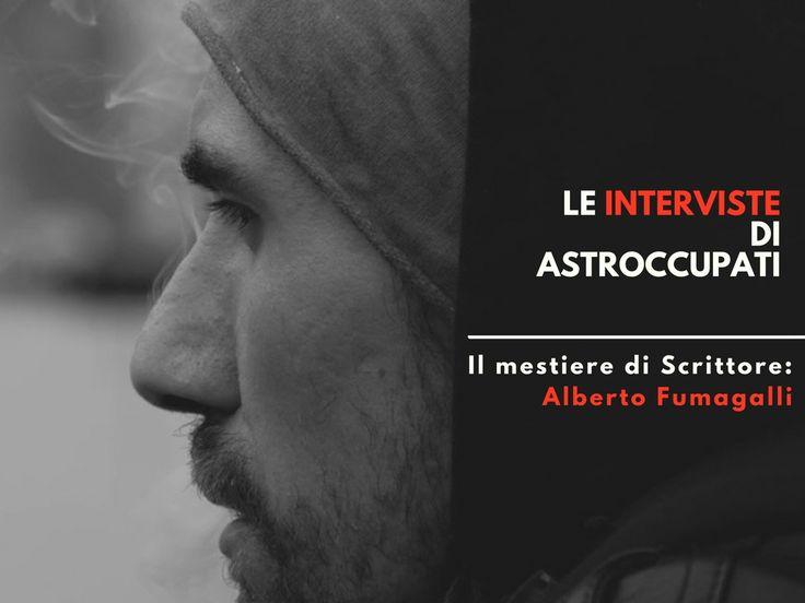 Il mestiere di scrivere: l'Intervista di AstrOccupati ad Alberto Fumagalli | AstrOccupati: le Storie di vita interiore dei Lavoratori  | #scrivere #storie #lavoro