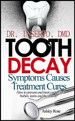 Tooth Decay: Symptoms, Causes, Treatment and Cures-How to... https://www.amazon.com/dp/B00GHTAHZG/ref=cm_sw_r_pi_dp_uDsFxbHXR6K0K