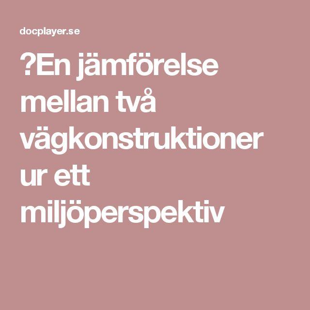 En jämförelse mellan två vägkonstruktioner ur ett miljöperspektiv http://docplayer.se/14930123-En-jamforelse-mellan-tva-vagkonstruktioner-ur-ett-miljoperspektiv.html