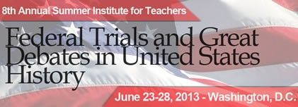 Summer Institute for Teachers from the American Bar Association Public Education. Competitive application - deadline March 1, 2013; Institute location is Washington, D.C.