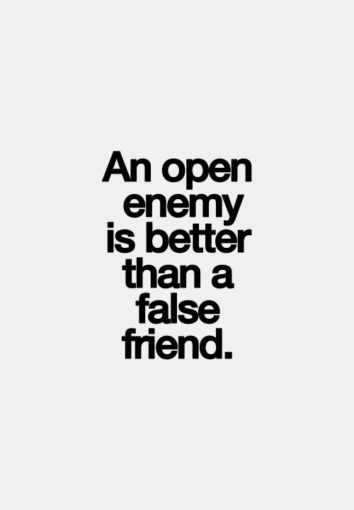 Very true -this describes 2 people I know MR and SJ! ..........false friends!