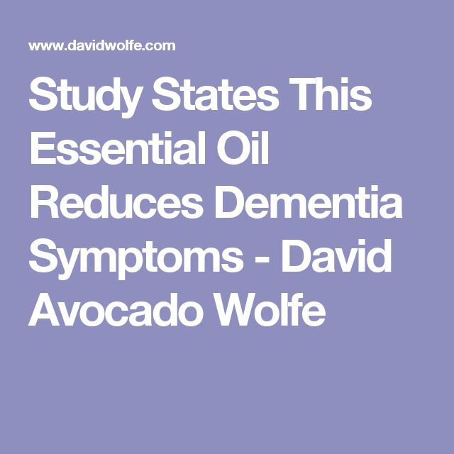 Study States This Essential Oil Reduces Dementia Symptoms - David Avocado Wolfe