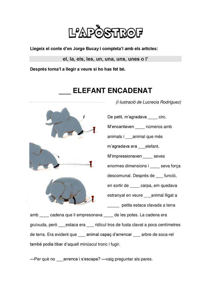 L'APÒSTROF Llegeix el conte d'en Jorge Bucay i completa'l amb els articles: el, la, els, les, un, una, uns, unes o l' Després torna'l a llegir a veure si ho has fet bé. ___ ELEFANT ENCADENAT (I·lustració de Lucrecia...