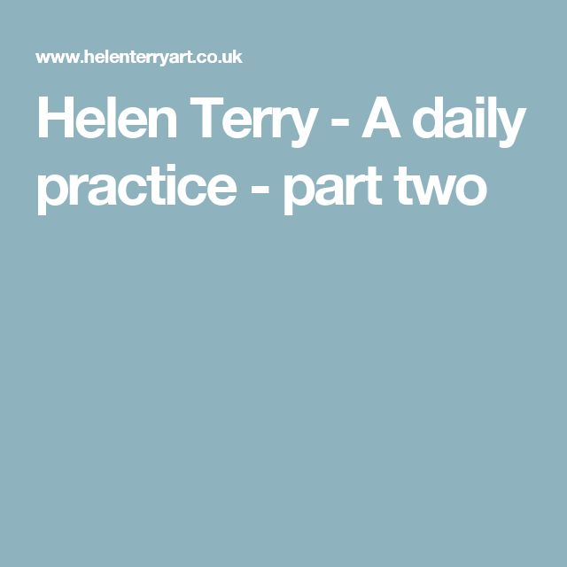 Helen Terry - A daily practice - part two