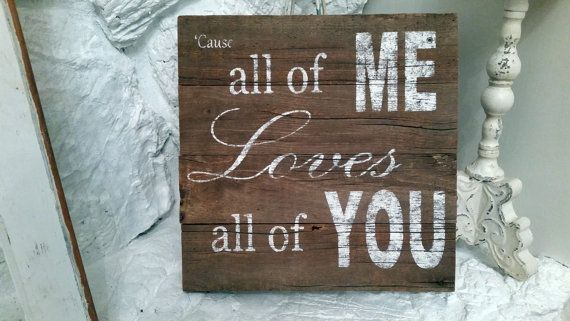 This is a handmade one of a kind wall sign. I made a pallet like sign out of local barn wood and then hand painted the the lyric  Cause all of me