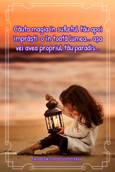 Căuta magia în sufletul tău apoi împrăști-o în toată lumea... așa vei avea propriul tău paradis... Un Suflet plin de Iubire Lumina și de Magie vă doresc! :) Și propriul paradis... Duminică frumoasă... alături de Oameni frumoși!