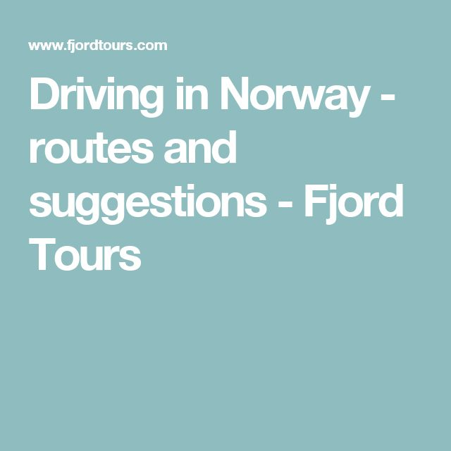 Driving in Norway - routes and suggestions - Fjord Tours