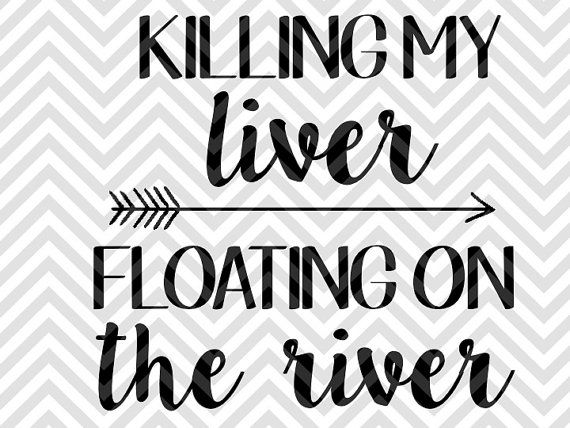Killing My Liver Floating On the River summer SVG file - Cut File - Cricut projects - cricut ideas - cricut explore - silhouette cameo projects - Silhouette projects by KristinAmandaDesigns