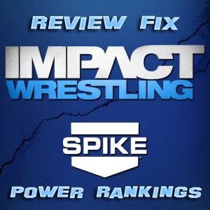 TNA Impact Wrestling Power Rankings: Impact Needs a Bully
