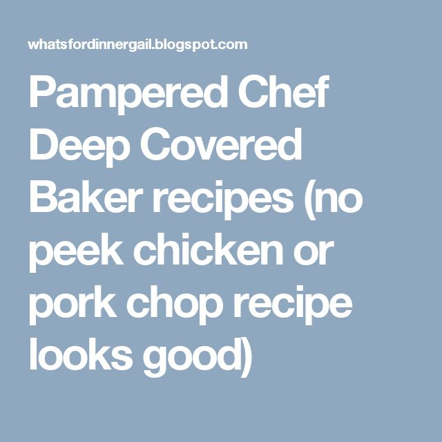 Pampered Chef Deep Covered Baker recipes (no peek chicken or pork chop recipe looks good)