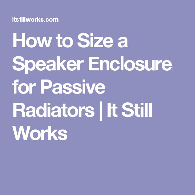 How to Size a Speaker Enclosure for Passive Radiators | It Still Works