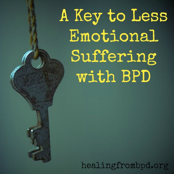 HealingFromBPD.org - Borderline Personality Disorder Blog: A Key to Less Emotional Suffering with BPD
