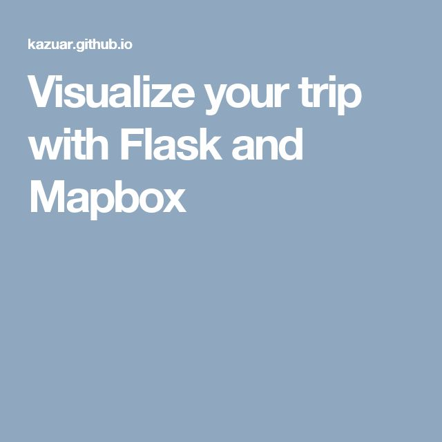 Visualize your trip with Flask and Mapbox
