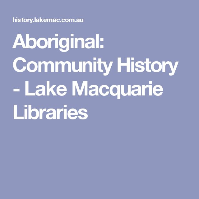Aboriginal: Community History - Lake Macquarie Libraries