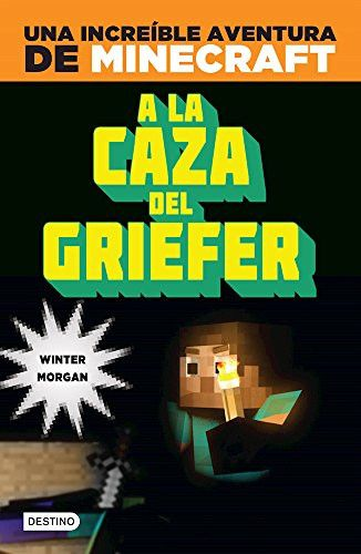 Minecraft. A la caza del griefer (Spanish Edition)