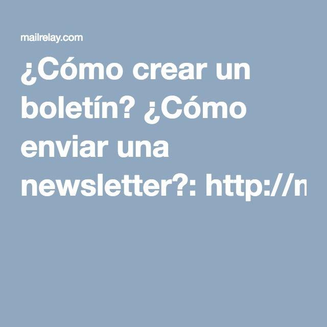¿Cómo crear un boletín? ¿Cómo enviar una newsletter?:http://mailrelay.com/es/video-tutoriales