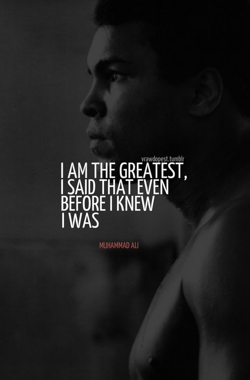I had the pleasure of meeting this man in a restaurant in St Joseph Michigan. there is something to be said for faking it till u make it! muhammad-ali-quotes-sayings-greatest-lifting-up-up.jpg (493×750)