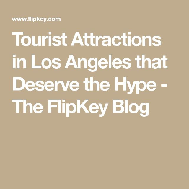 Tourist Attractions in Los Angeles that Deserve the Hype - The FlipKey Blog