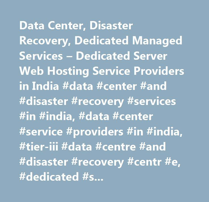 Data Center, Disaster Recovery, Dedicated Managed Services – Dedicated Server Web Hosting Service Providers in India #data #center #and #disaster #recovery #services #in #india, #data #center #service #providers #in #india, #tier-iii #data #centre #and #disaster #recovery #centr #e, #dedicated #server #web #hosting #providers…