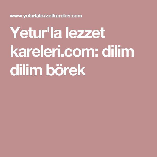 Yetur'la lezzet kareleri.com: dilim dilim börek