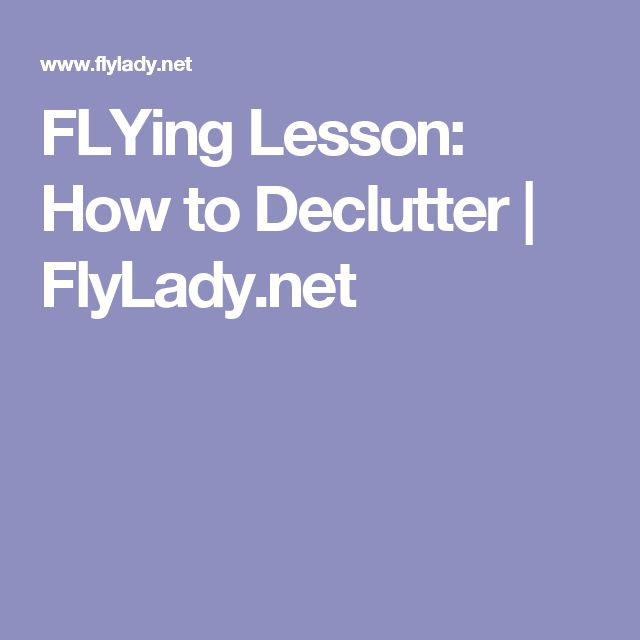 FLYing Lesson: How to Declutter | FlyLady.net
