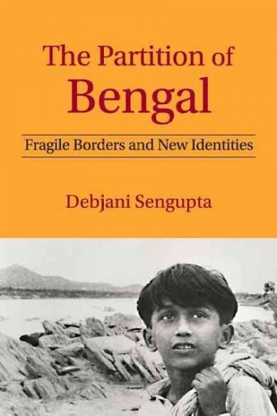 The Partition of Bengal: Fragile Borders and New Identities (Hardcover)