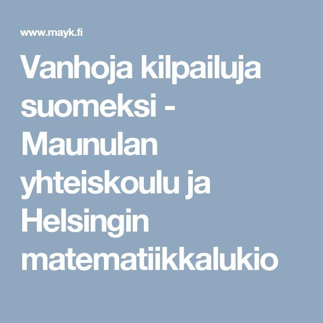 Vanhoja kilpailuja suomeksi - Maunulan yhteiskoulu ja Helsingin matematiikkalukio