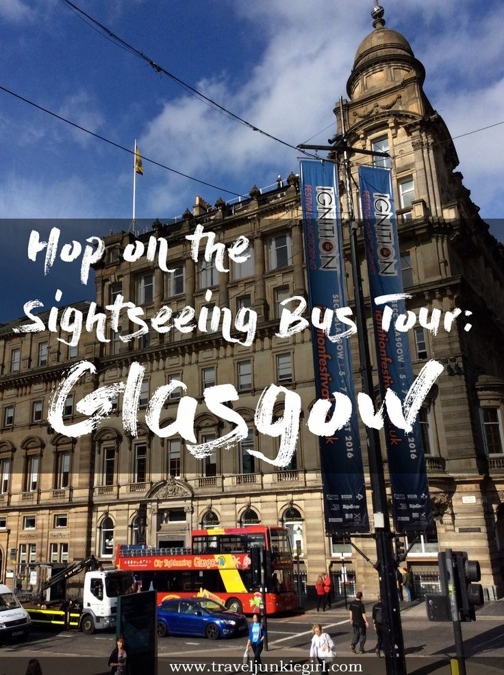 Hop on the Sightseeing Bus Tour, Glasgow; from a travel blog by www.traveljunkiegirl.com