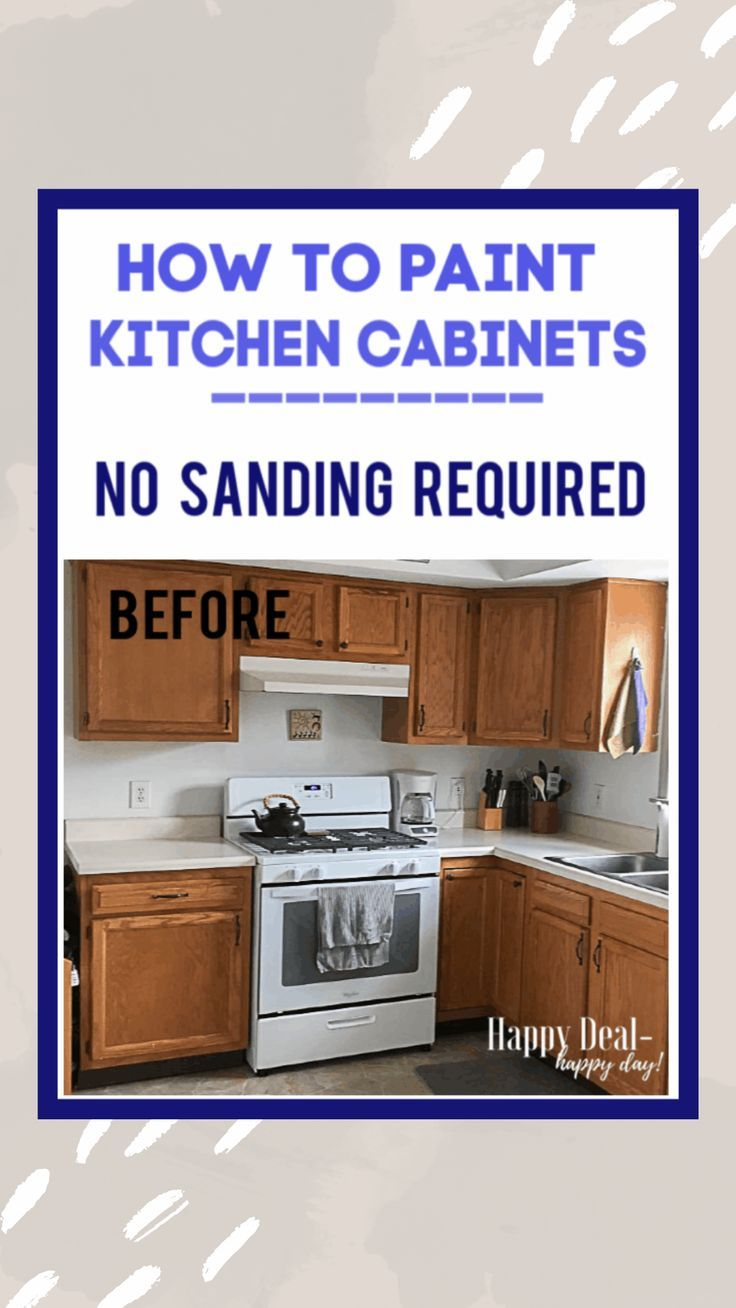 How To Paint Kitchen Cabinets Without Sanding Painting Kitchen Cabinets Kitchen Paint Kitchen Cabinets
