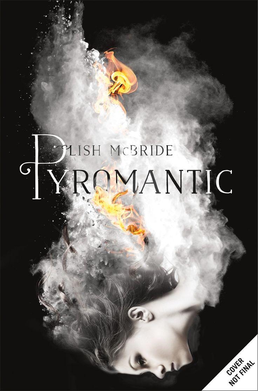 Pyromantic (firebug #2) By Lish Mcbride  April 19th 2016 By Henry Holt