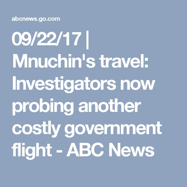 09/22/17 | Mnuchin's travel: Investigators now probing another costly government flight - ABC News