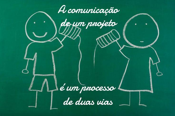 A comunicação de um projeto é um processo de duas vias
