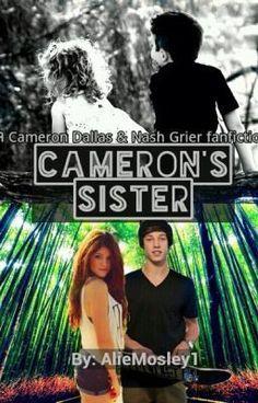 Cameron's sister (Cameron Dallas and Nash Grier fan fic) - Wattpad