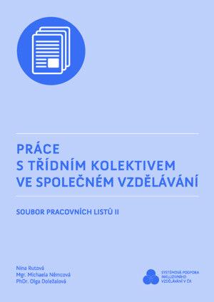 Práce s třídním kolektivem ve společném vzdělávání - Soubor pracovních listů II.