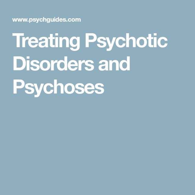 Treating Psychotic Disorders and Psychoses