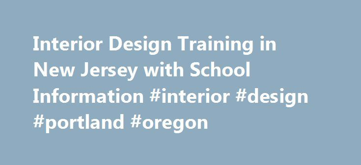 Interior Design Training in New Jersey with School Information #interior #design #portland #oregon http://design.remmont.com/interior-design-training-in-new-jersey-with-school-information-interior-design-portland-oregon/  #interior design new jersey # Interior Design Training in New Jersey with School Information There are four public schools within New Jersey that have interior design training programs. Read an overview those programs with requirements and tuition info, and find out which…