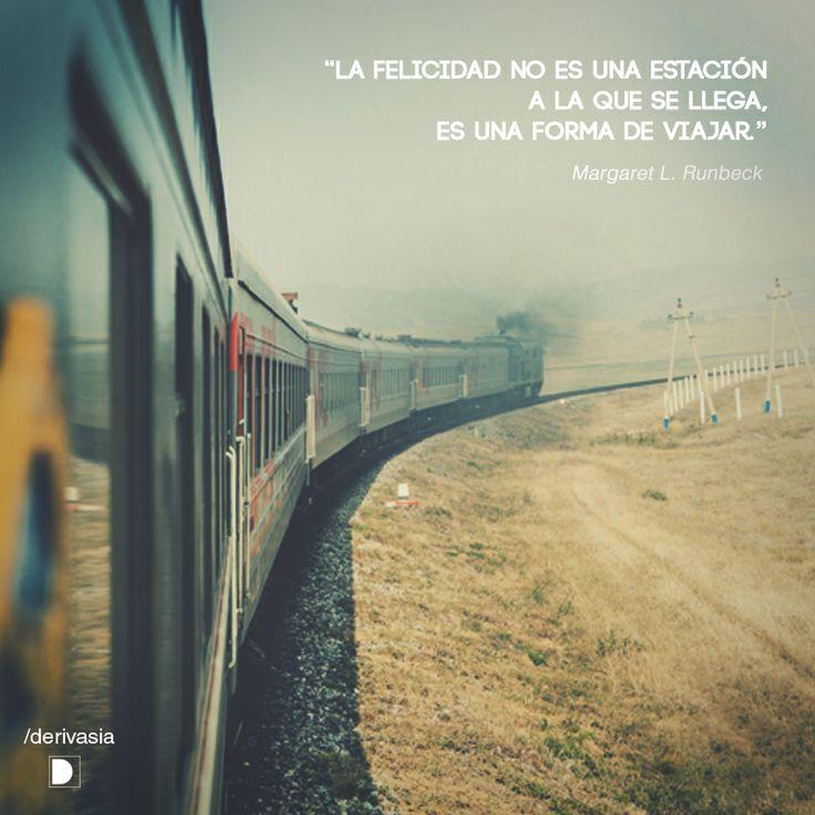 """""""La felicidad no es una estación a la que se llega, es una forma de viajar."""" Margaret L. Runbeck"""