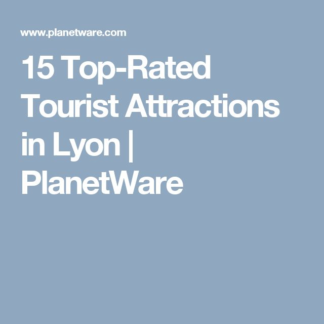 15 Top-Rated Tourist Attractions in Lyon   PlanetWare