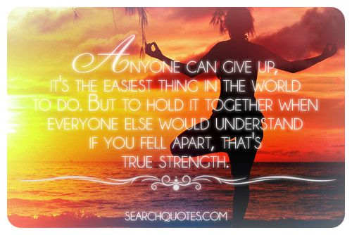 Anyone Can Give Up, It's The Easiest Thing In The World To