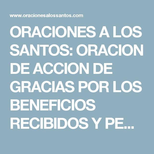 ORACIONES A LOS SANTOS: ORACION DE ACCION DE GRACIAS POR LOS BENEFICIOS RECIBIDOS Y PEDIR AYUDA