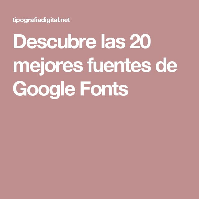 Descubre las 20 mejores fuentes de Google Fonts