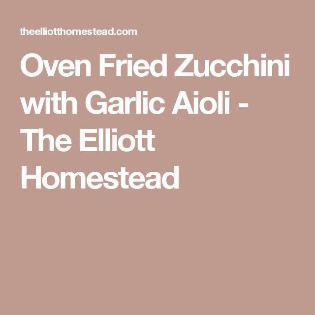 Oven Fried Zucchini with Garlic Aioli - The Elliott Homestead