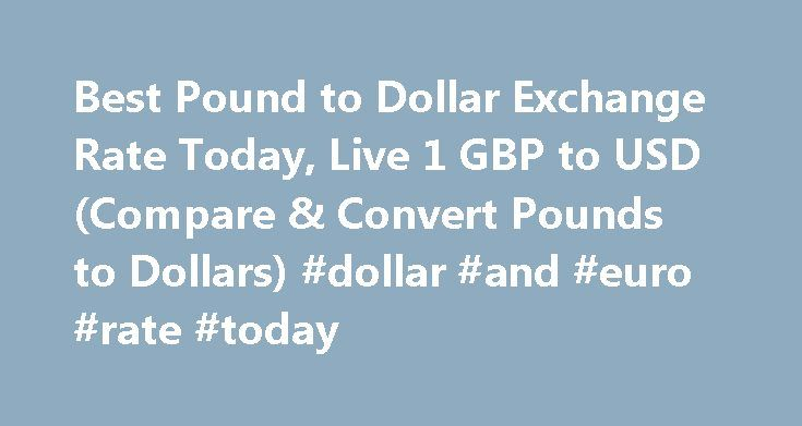 Best Pound to Dollar Exchange Rate Today, Live 1 GBP to USD (Compare & Convert Pounds to Dollars) #dollar #and #euro #rate #today http://currency.remmont.com/best-pound-to-dollar-exchange-rate-today-live-1-gbp-to-usd-compare-convert-pounds-to-dollars-dollar-and-euro-rate-today/  #pound exchange rate # Best Pound to Dollar Exchange Rate (GBP/USD) Today FREE over £700£7.50 Under £700 The tourist exchange rates were valid at Friday 28th of October 2016 08:46:37 AM, however, please check with…
