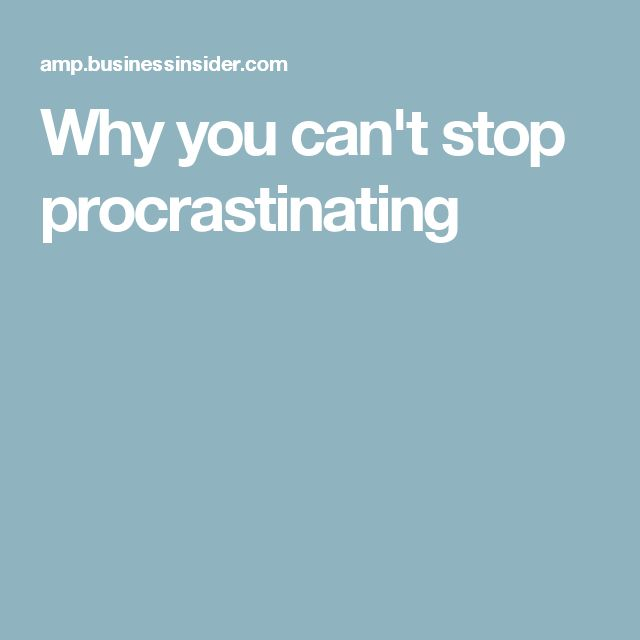 Why you can't stop procrastinating