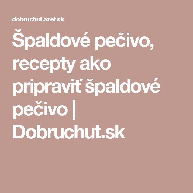 Špaldové pečivo, recepty ako pripraviť špaldové pečivo | Dobruchut.sk
