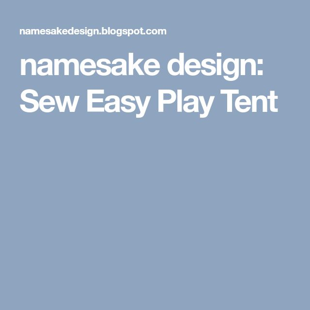 namesake design: Sew Easy Play Tent